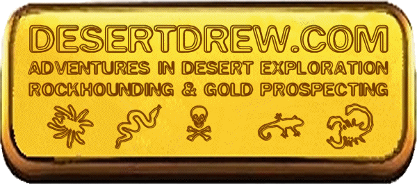 DesertDrew.com Adventures In Desert Exploration, Rockhounding and Gold Prospecting